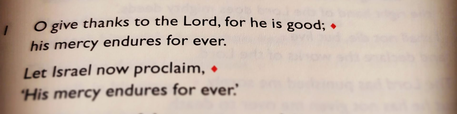 A line from Psalm 118: Give thanks to the Lord for he is good