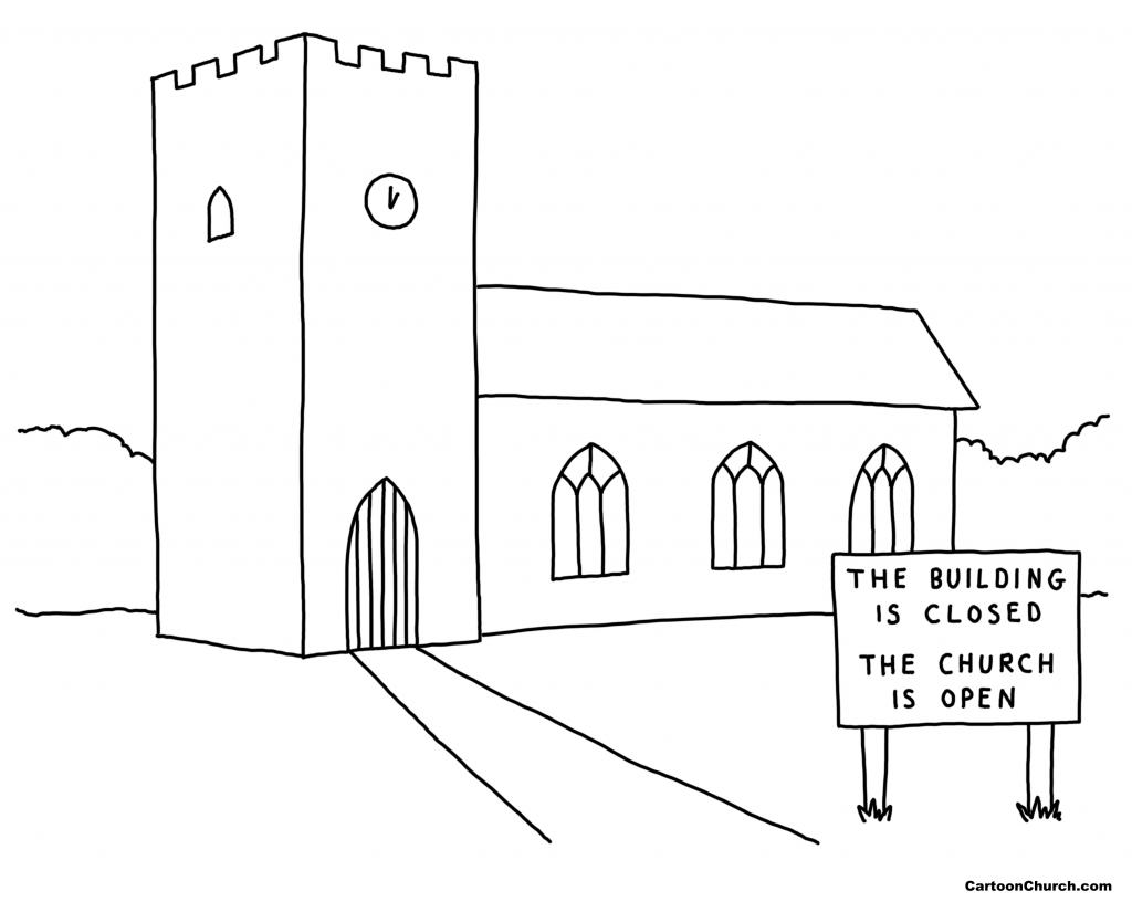"Cartoon of church building with a sign reading, ""The building is closed, the church is open"""